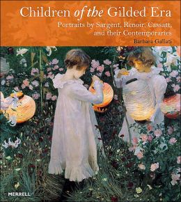 Children of the Gilded Era: Portraits of Sargent, Renoir, Cassatt and their Contemporaries