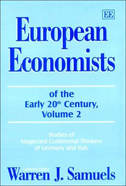 European Economists of the Early 20th Century: Studies of Neglected Continental Thinkers of Germany and Italy