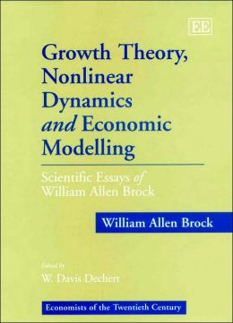 Growth Theory, Nonlinear Dynamics and Economic Modelling: Scientific Essays of William Allen Brock
