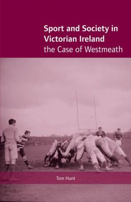 Sport and Society in Victorian Ireland: The Case of Westmeath