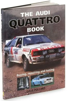 The Audi Quattro Book: Buying, repairing and tuning Dave Pollard