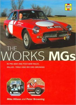 Works MGs: The Illustrated History of Works MGs in Record-Breaking, Trials, Races and Rallies