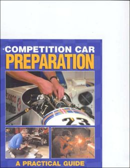 Competition Car Preparation: A Practical Guide to Basic Principles