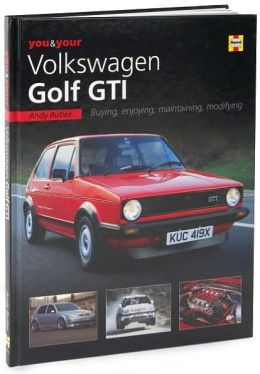 You and Your V W Golf G T I: Buying, Enjoying, Maintaining, and Modifying