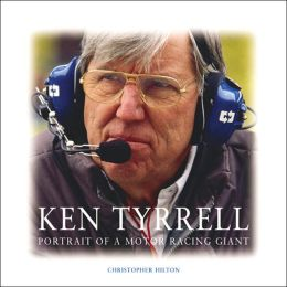 Ken Tyrell: Portrait of a Motor Racing Giant