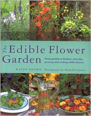 The Edible Flower Garden: From Garden to Kitchen: Choosing, Growing and Cooking with Edible Flowers