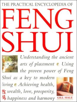 The Practical Encyclopedia of Feng Shui: A Comprehensive Guide to the Ancient Chinese Art