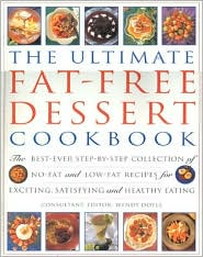 The Ultimate Fat-Free Dessert Cookbook: The Best Ever Step-by-Step Collection of No-Fat and Low-Fat Recipes for Exciting , Satisfying and Healthy Eating