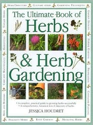 Ultimate Book of Herbs and Herb Gardening: A Complete Practical Guide to Growing Herbs Successfully
