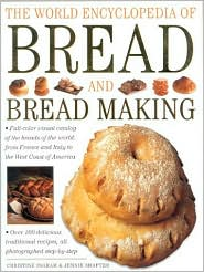 The World Encyclopedia of Bread and Bread Making: Full-Colour Visual Catalogue of the Breads of the World, from France and Italy to the West Coast of America