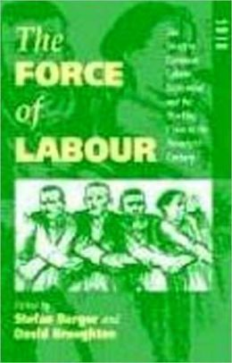 The Force of Labour: The Western European Labour Movement and the Working Class in the Twentieth Century