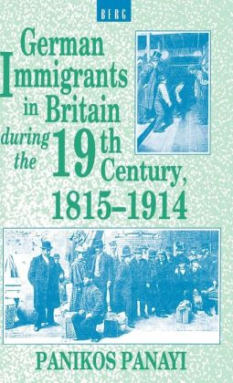 German Immigrants in Britain During the 19th Century, 1815-1914