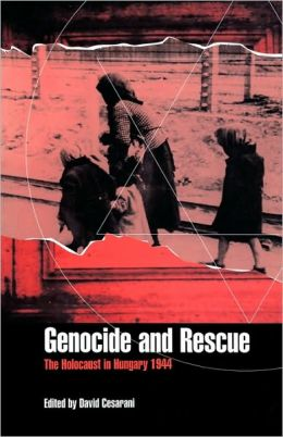 Genocide and Rescue; The Holocaust in Hungary 1944