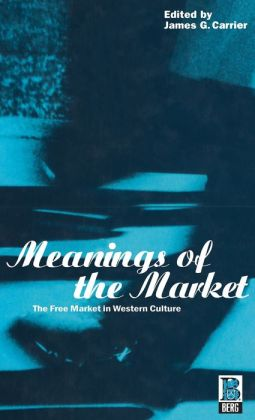 Meanings of the Market: The Free Market in Western Culture