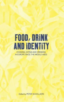 Food, Drink and Identity: Cooking, Eating and Drinking in Europe since the Middle Ages