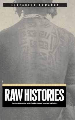 Raw Histories: Photographs, Anthropology and Museums