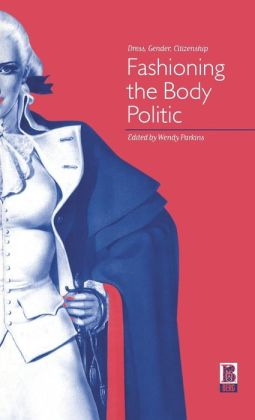 Fashioning the Body Politic: Dress,Gender,Citizenship
