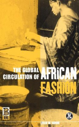 The Global Circulation of African Fashion (Dress, Body, Cuture Series)