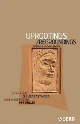 Uprootings/Regroundings: Questions of Home and Migration