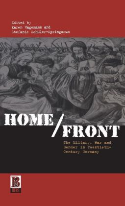 Home/Front: The Military, War and Gender in Twentieth Century Germany