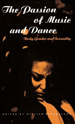 Passion of Music and Dance: Body, Gender and Sexuality
