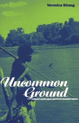 Uncommon Ground: Cultural Landscapes and Environmental Values