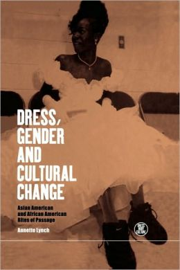 Dress, Gender and Cultural Change: Asian-American and African-American Rites of Passage