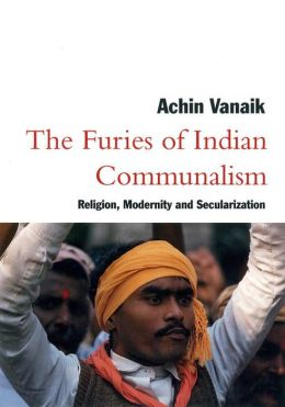 The Furies of Indian Communalism: Religion, Modernity and Secularization
