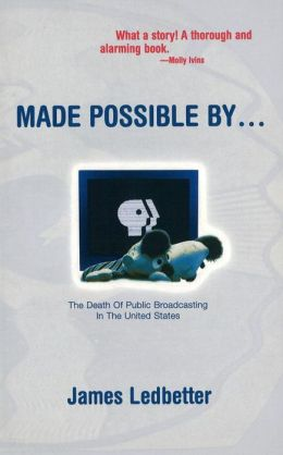 Made Possible By . . . The Death of Public Broadcasting in the United States
