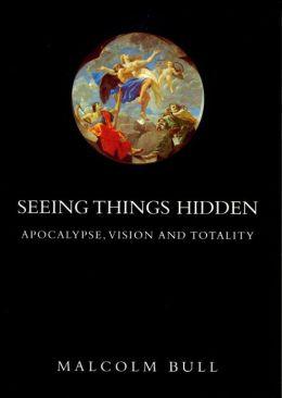Seeing Things Hidden: Apocalypse, Vision and Totality