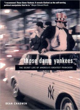 Those Damn Yankees: The Secret Life of America's Greatest Franchise