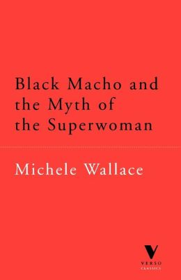 Black Macho And The Myth Of The Superwoman (Verso Classics)
