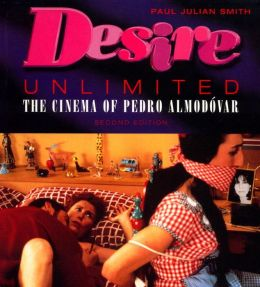 Desire Unlimited: The Cinema of Pedro Almodovar