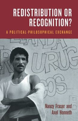 Redistribution or Recognition: A Political-Philosophical Exchange