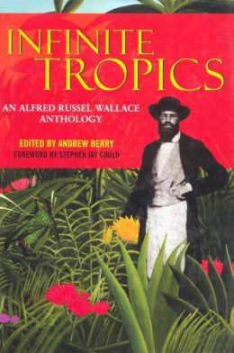 Infinite Tropics: An Afred Russel Wallace Anthology