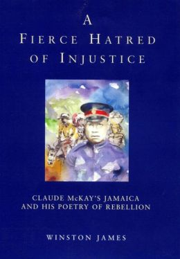 Fierce Hatred of Injustice: Claude McKay's Jamaican Poetry of Rebellion