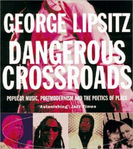 Dangerous Crossroads: Popular Music, Postmodernism and the Poetics of Place