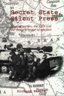 Secret State, Silent Press: New Militarism, the Gulf and the Modern Image of Warfare