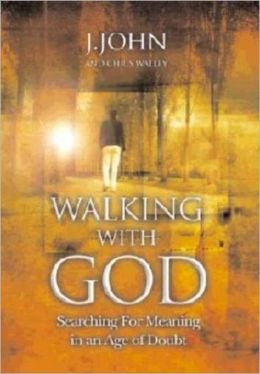 Walking With God: Searching for Meaning in an Age of Doubt