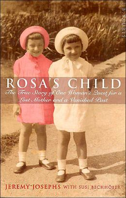 Rosa's Child: The True Story of One Woman's Quest for a Lost Mother and a Vanished Past