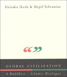 Global Civilization: A Buddhist-Islamic Dialogue