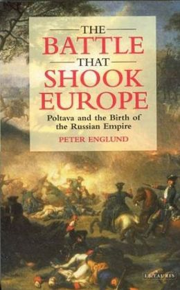 Battle That Shook Europe: Poltava and the Birth of the Russian Empire