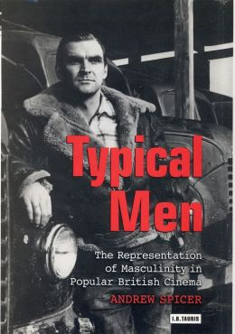Typical Men: The Representation of Masculinity in Popular British Cinema