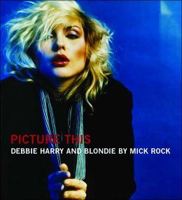 Picture This: Debbie Harry and Blondie