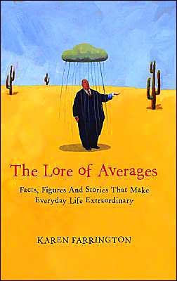 The Lore of Averages: Facts, Figures and Stories That Make Everyday Life Extraordinary