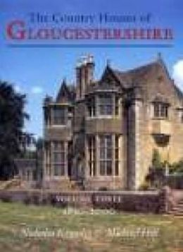 Country Houses of Gloucestershire: Vol 3. 1830-2000