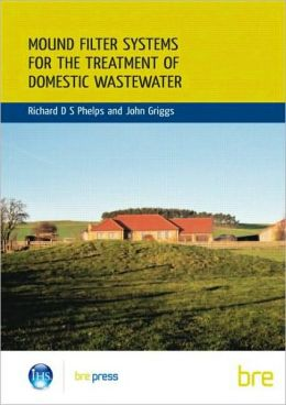 Mound Filter Systems for the Treatment of Domestic Waste Water: (BR 478)