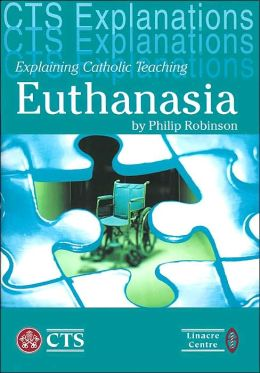 Euthanasia and Assisted Suicide (CTS Explanations Series)