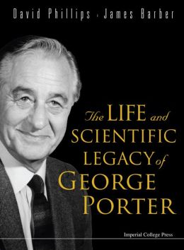 Life and Scientific Legacy of George Porter