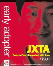Early Adopter JXTA: Peer-to-Peer Computing with Java